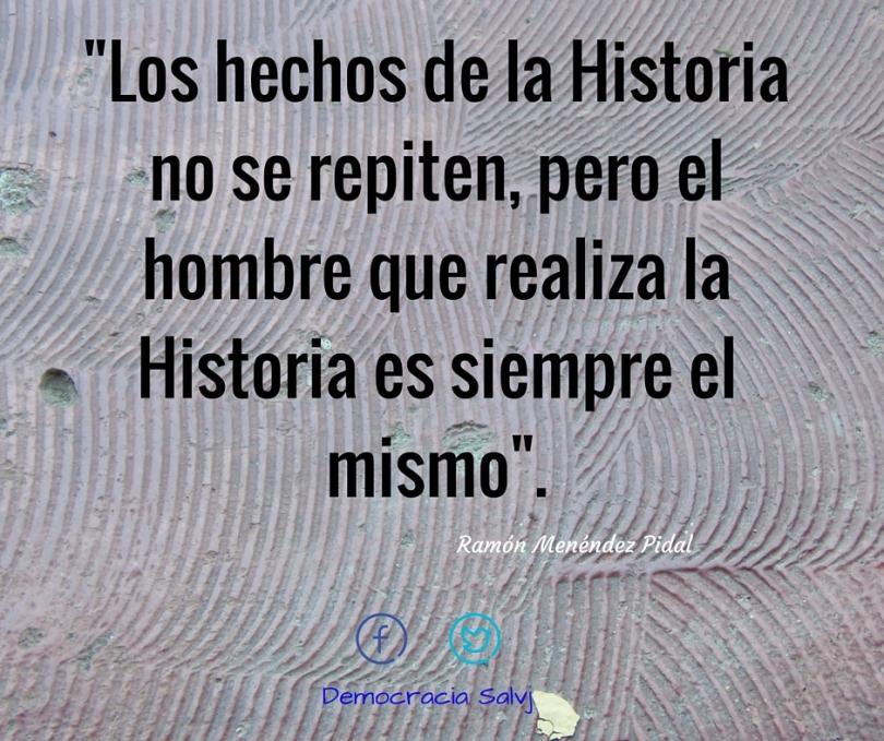 -Los hechos de la Historia no se repiten, pero el hombre que realiza la Historia es siempre el mismo-.